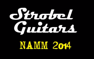 Strobel Guitars - NAMM 2014